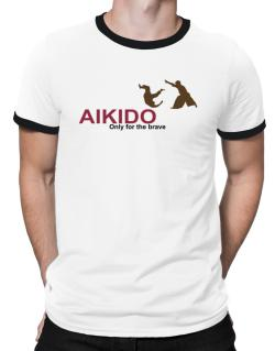 Aikido - Only For The Brave Ringer T-Shirt
