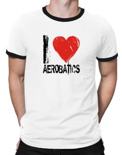 I Love Aerobatics Ringer T-Shirt