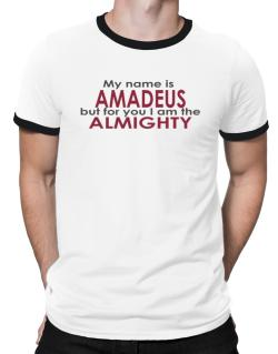 My Name Is Amadeus But For You I Am The Almighty Ringer T-Shirt