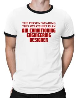 The Person Wearing This Sweatshirt Is An Air Conditioning Engineering Designer Ringer T-Shirt