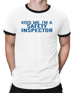 Kiss Me, I Am A Safety Inspector Ringer T-Shirt