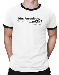 Me: Amadeus, ... You? Ringer T-Shirt