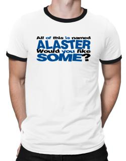 All Of This Is Named Alaster Would You Like Some? Ringer T-Shirt