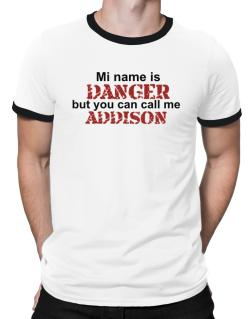 My Name Is Danger But You Can Call Me Addison Ringer T-Shirt