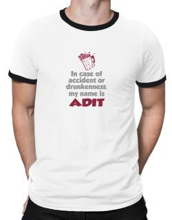 In Case Of Accident Or Drunkenness, My Name Is Adit Ringer T-Shirt