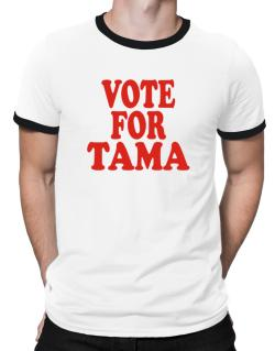 Vote For Tama Ringer T-Shirt