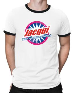 Jacqui - With Improved Formula Ringer T-Shirt