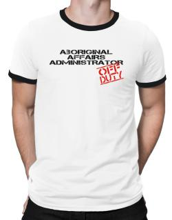 Aboriginal Affairs Administrator - Off Duty Ringer T-Shirt