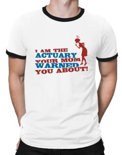 Actuary Your Mom Warned You About Ringer T-Shirt