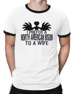 I Prefer A North American Bison To A Wife Ringer T-Shirt