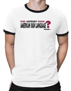 Does Anybody Know American Sign Language? Please... Ringer T-Shirt