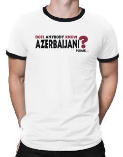 Does Anybody Know Azerbaijani? Please... Ringer T-Shirt