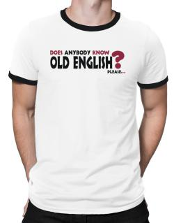 Does Anybody Know Old English? Please... Ringer T-Shirt