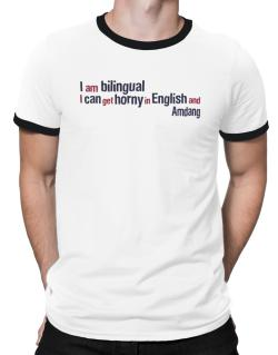 I Am Bilingual, I Can Get Horny In English And Amdang Ringer T-Shirt