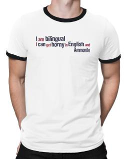 I Am Bilingual, I Can Get Horny In English And Ammonite Ringer T-Shirt