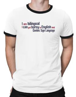 I Am Bilingual, I Can Get Horny In English And Quebec Sign Language Ringer T-Shirt