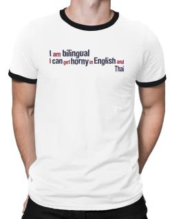 I Am Bilingual, I Can Get Horny In English And Thai Ringer T-Shirt