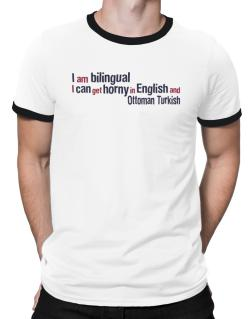 I Am Bilingual, I Can Get Horny In English And Ottoman Turkish Ringer T-Shirt