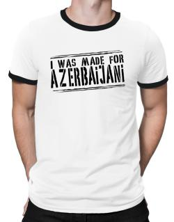 I Was Made For Azerbaijani Ringer T-Shirt
