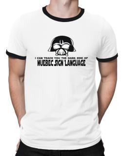I Can Teach You The Dark Side Of Quebec Sign Language Ringer T-Shirt