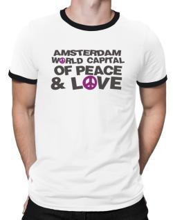 Amsterdam World Capital Of Peace And Love Ringer T-Shirt