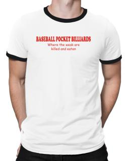 Baseball Pocket Billiards Where The Weak Are Killed And Eaten Ringer T-Shirt