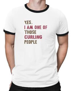 Yes I Am One Of Those Curling People Ringer T-Shirt