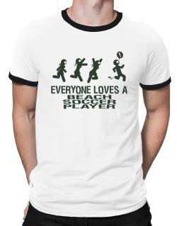 Everyone Loves A Beach Soccer Player Ringer T-Shirt