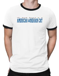 My Best Friend Is An American Wirehair Ringer T-Shirt