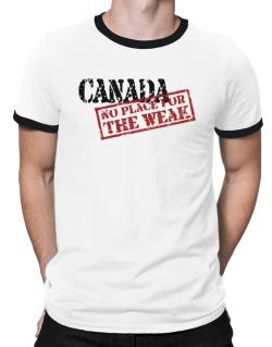Canada No Place For The Weak Ringer T-Shirt