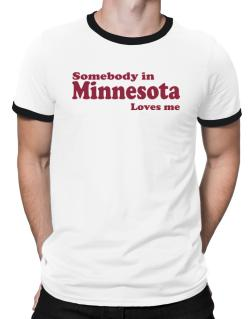 somebody In Minnesota Loves Me Ringer T-Shirt