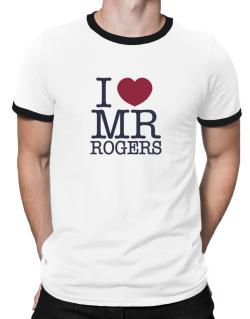 I Love Mr Rogers Ringer T-Shirt