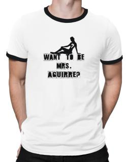 Want To Be Mrs. Aguirre? Ringer T-Shirt