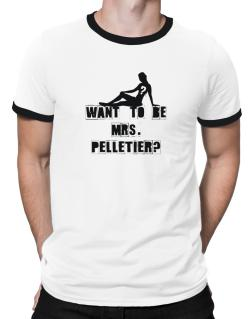 Want To Be Mrs. Pelletier? Ringer T-Shirt
