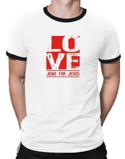 Love Jews For Jesus Ringer T-Shirt