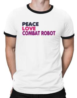 Peace , Love And Combat Robot Ringer T-Shirt