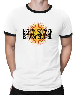 Beach Soccer Is Wonderful Ringer T-Shirt