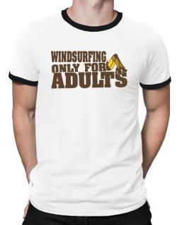 Windsurfing Only For Adults Ringer T-Shirt
