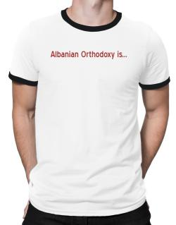 Albanian Orthodoxy Is Ringer T-Shirt