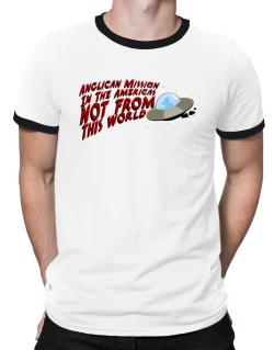 Anglican Mission In The Americas Not From This World Ringer T-Shirt