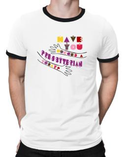 Have You Hugged A Presbyterian Today? Ringer T-Shirt