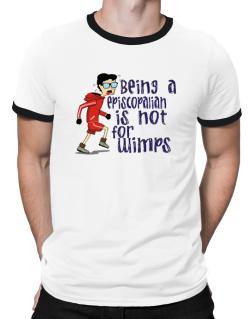 Being An Episcopalian Is Not For Wimps Ringer T-Shirt