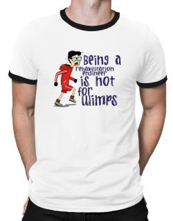 Being A Rehabilitation Engineer Is Not For Wimps Ringer T-Shirt