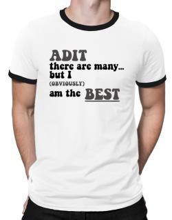 Adit There Are Many... But I (obviously) Am The Best Ringer T-Shirt