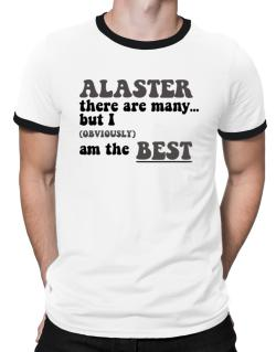 Alaster There Are Many... But I (obviously) Am The Best Ringer T-Shirt