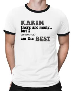 Karim There Are Many... But I (obviously) Am The Best Ringer T-Shirt