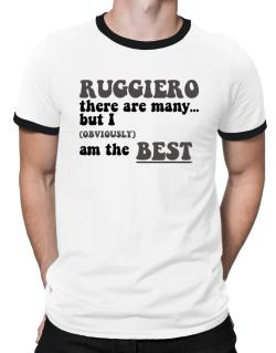 Ruggiero There Are Many... But I (obviously) Am The Best Ringer T-Shirt
