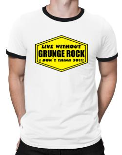 Live Without Grunge Rock , I Don