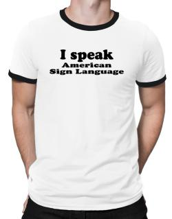 I Speak American Sign Language Ringer T-Shirt