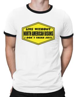 Live Without North American Bisons , I Don